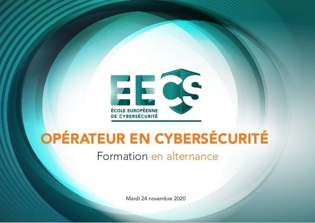 Mardi 24 novembre 2020 OPÉRATEUR EN CYBERSÉCURITÉ Formation en alternance