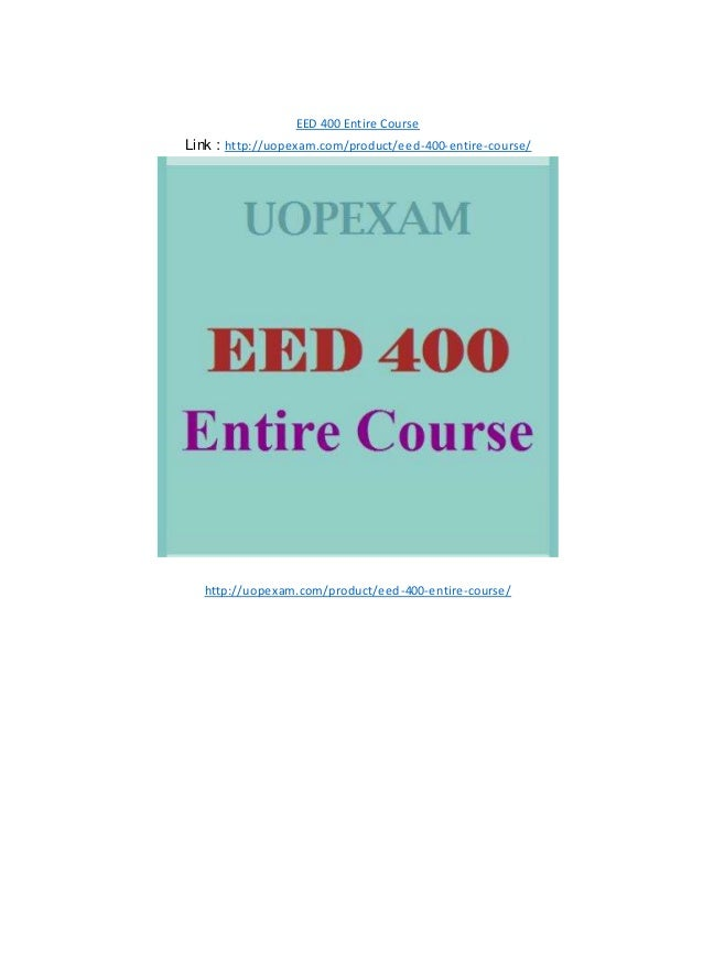 EED 400 Entire Course Link : http://uopexam.com/product/eed-400-entire-course/ http://uopexam.com/product/eed-400-entire-c...