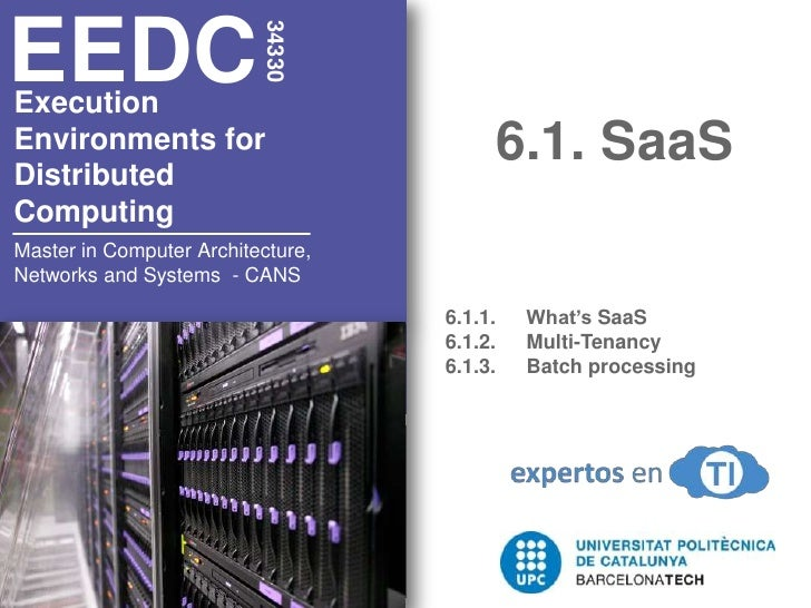 6.1. SaaS<br />34330<br />EEDC<br />Execution<br />Environments for <br />Distributed <br />Computing<br />6.1.1. 	What's ...