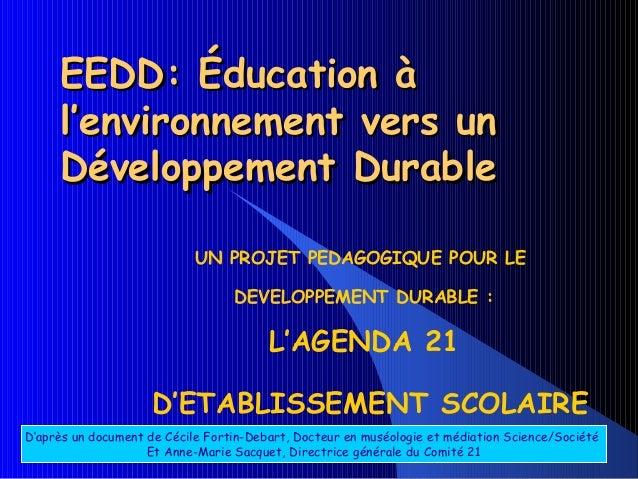 EEDD: Éducation à     l'environnement vers un     Développement Durable                            UN PROJET PEDAGOGIQUE P...