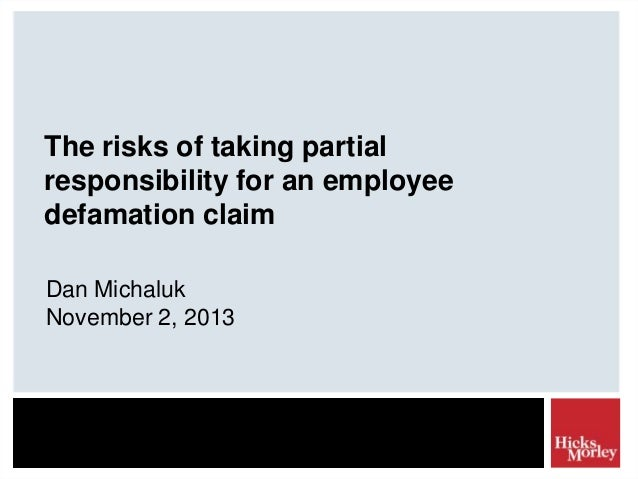 The risks of taking partial responsibility for an employee defamation claim Dan Michaluk November 2, 2013
