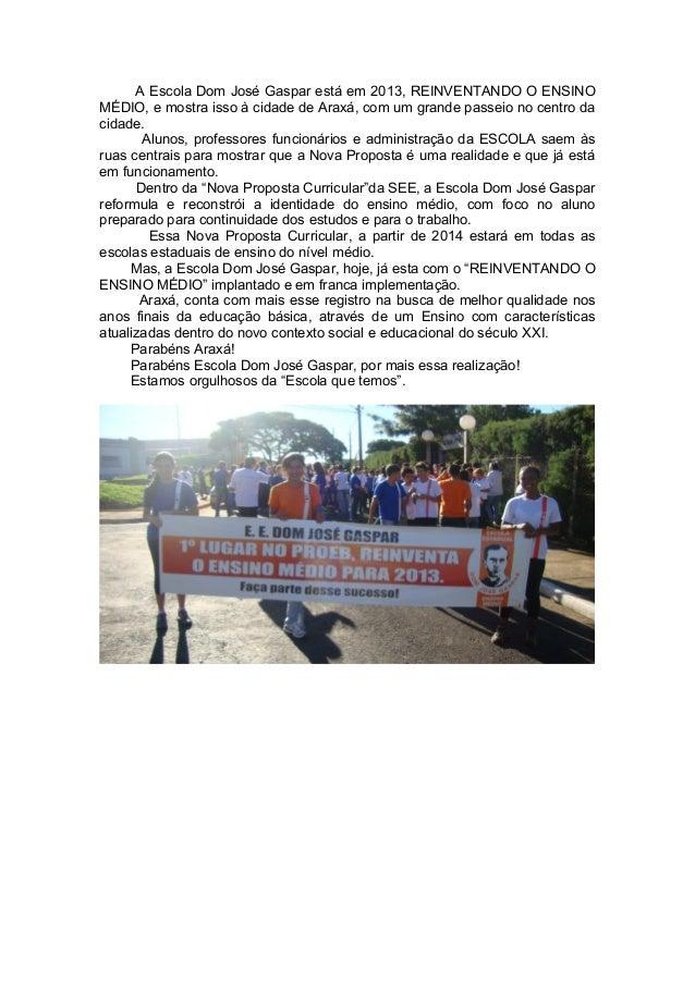 A Escola Dom José Gaspar está em 2013, REINVENTANDO O ENSINOMÉDIO, e mostra isso à cidade de Araxá, com um grande passeio ...