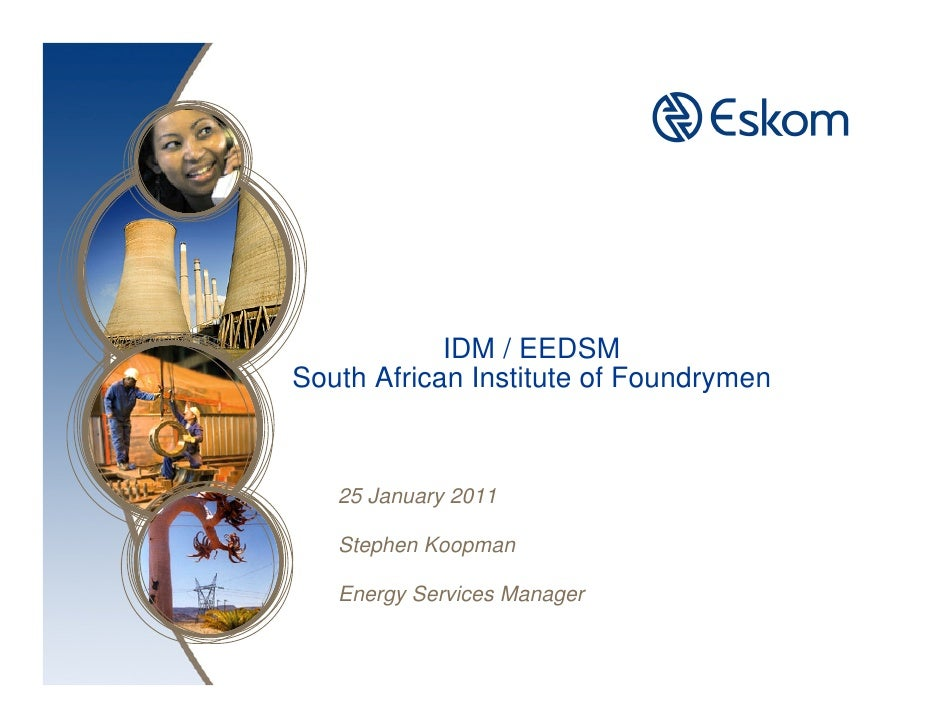 IDM / EEDSMSouth African Institute of Foundrymen   25 January 2011   Stephen Koopman   Energy Services Manager