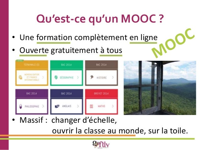 Qu'est-ce qu'un MOOC ?  • Une formation complètement en ligne  • Ouverte gratuitement à tous  • Massif : changer d'échelle...