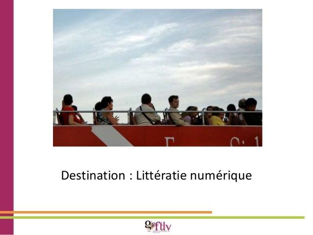Destination : Littératie numérique