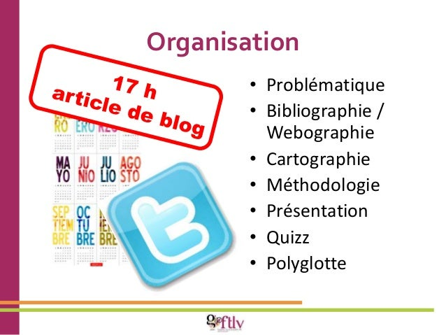 Organisation  • Problématique  • Bibliographie /  Webographie  • Cartographie  • Méthodologie  • Présentation  • Quizz  • ...