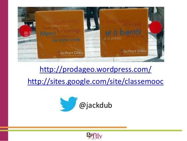 http://prodageo.wordpress.com/  http://sites.google.com/site/classemooc  @jackdub