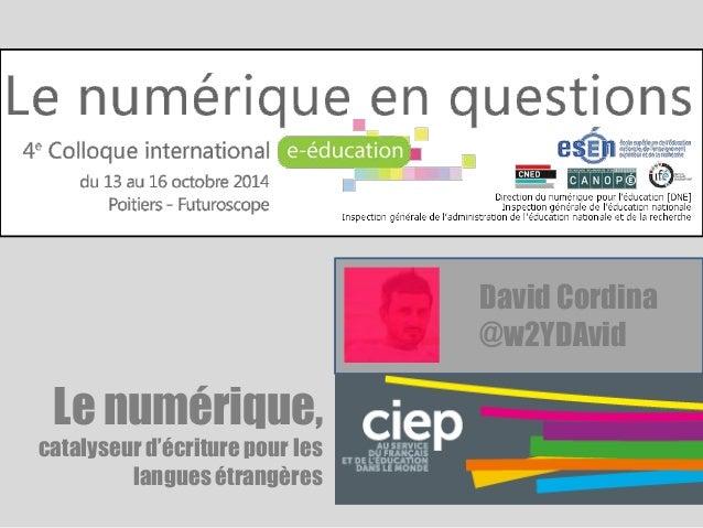 Le numérique,  catalyseur d'écriture pour les  langues étrangères  David Cordina  @w2YDAvid