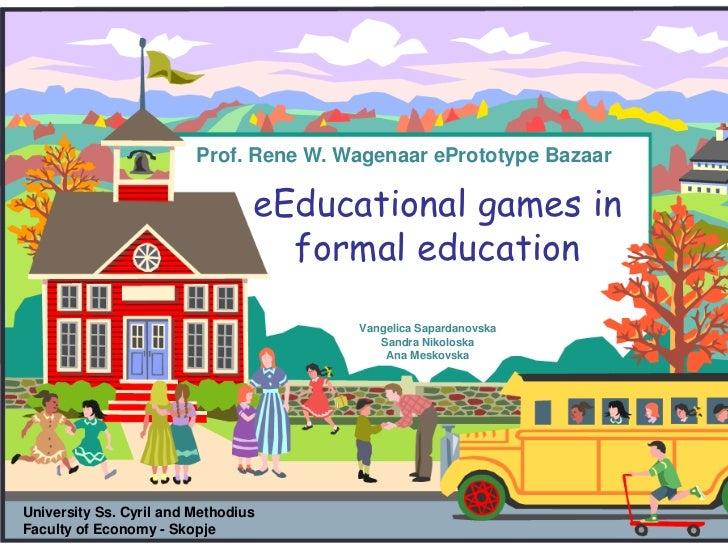 Prof. Rene W. Wagenaar ePrototype Bazaar                                 eEducational games in                            ...