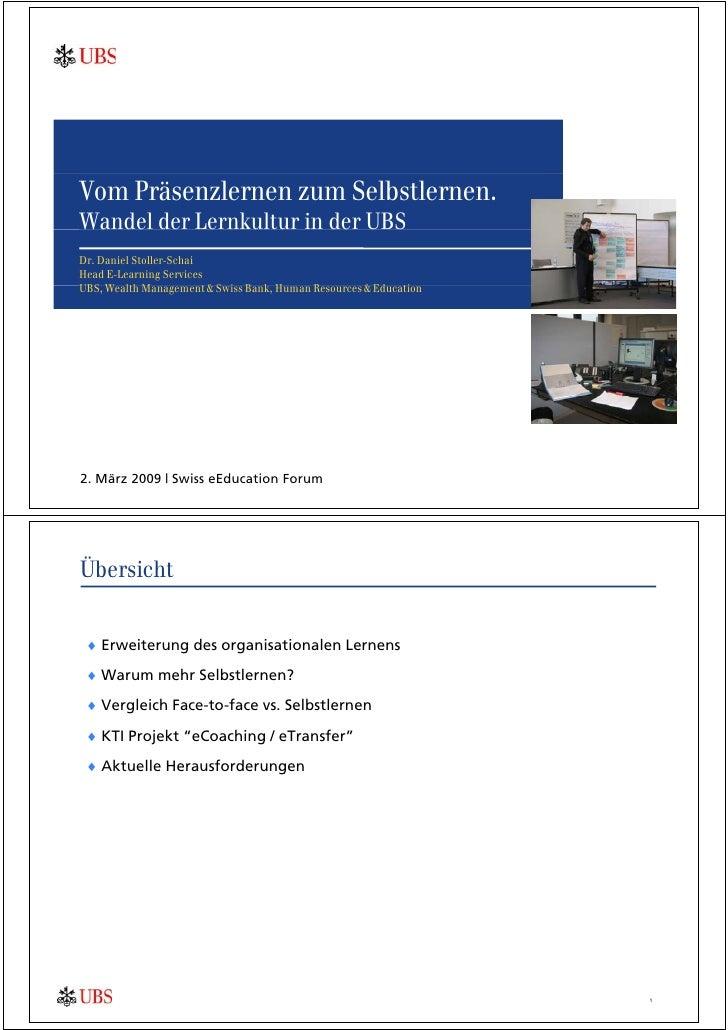 Vom Präsenzlernen zum Selbstlernen. Wandel der Lernkultur in der UBS Dr. Daniel Stoller-Schai Head E-Learning Services UBS...