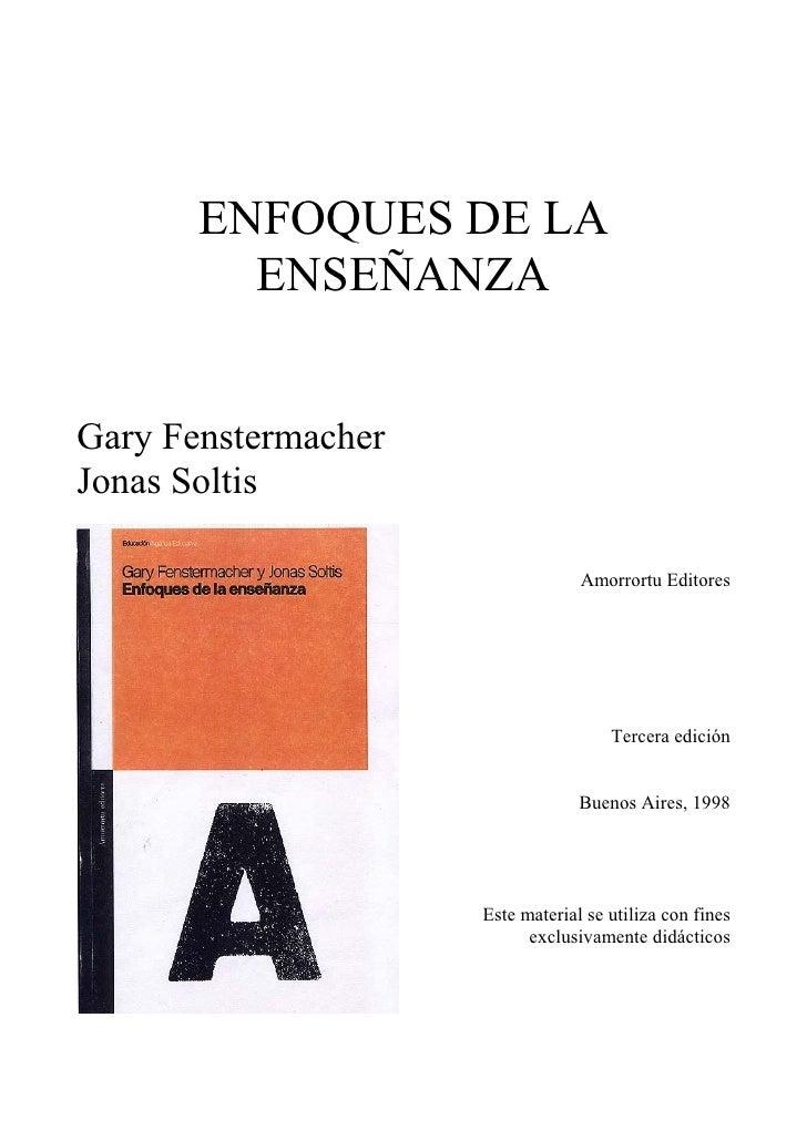 ENFOQUES DE LA         ENSEÑANZAGary FenstermacherJonas Soltis                                  Amorrortu Editores        ...