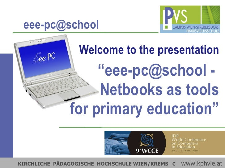 "Welcome to the presentation ""eee-pc@school -  Netbooks as tools for primary education"" KIRCHLICHE  PÄDAGOGISCHE  HOCHSCHUL..."