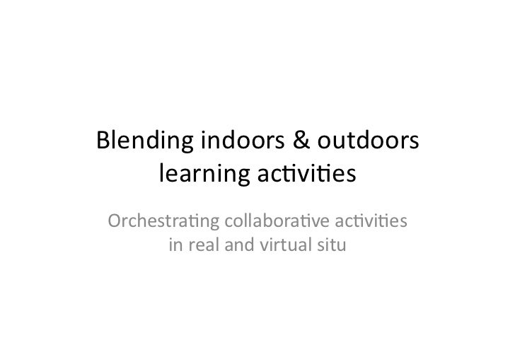 Blending indoors & outdoors      learning ac1vi1es  Orchestra1ng collabora1ve ac1vi1es         in real...