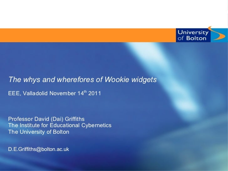The whys and wherefores of Wookie widgetsEEE, Valladolid November 14th 2011Professor David (Dai) GriffithsThe Institute fo...