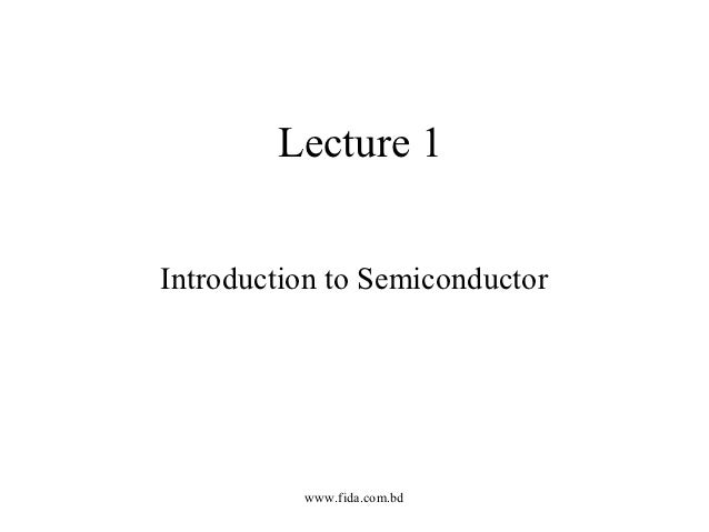 Lecture 1Introduction to Semiconductor          www.fida.com.bd