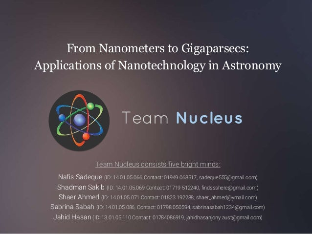 Team Nucleus Team Nucleus consists five bright minds: Nafis Sadeque (ID: 14.01.05.066 Contact: 01949 068517, sadeque555@gm...