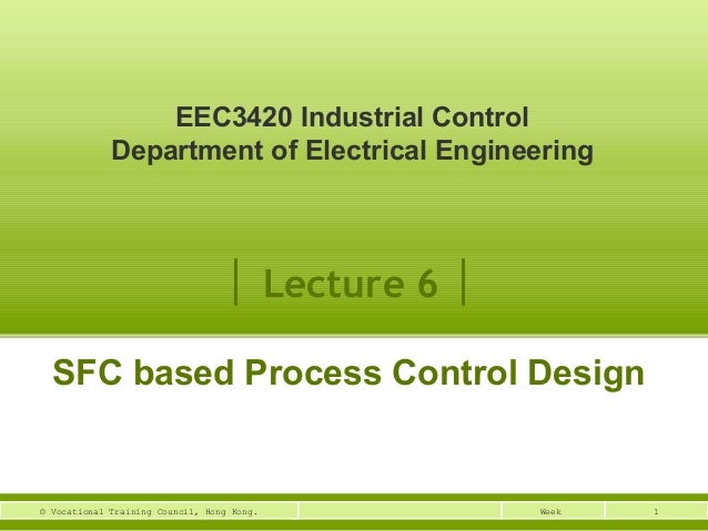 EEC3420 Industrial Control  Department of Electrical Engineering  │ Lecture 6 │  SFC based Process Control Design  © Vocat...