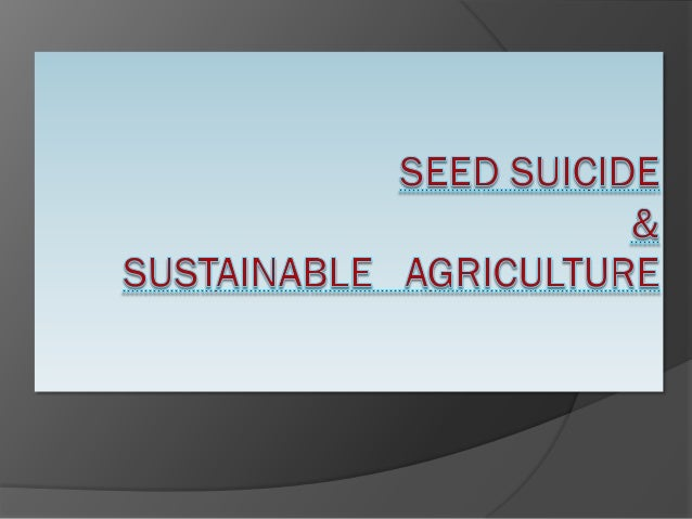SEED SUICIDE Plant is biotic component . It provide us Oxygen. it provide us fruits, vegetables, Medicines etc. The most i...