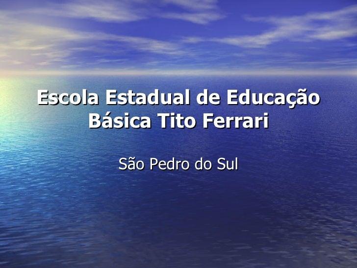 Escola Estadual de Educação Básica Tito Ferrari São Pedro do Sul