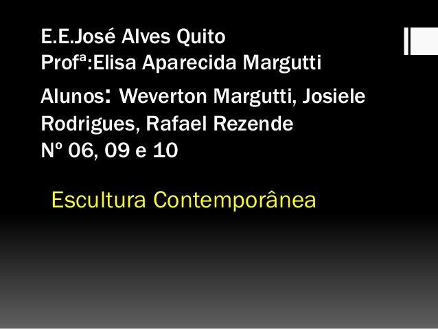 E.E.José Alves Quito Profª:Elisa Aparecida Margutti Alunos: Weverton Margutti, Josiele Rodrigues, Rafael Rezende Nº 06, 09...
