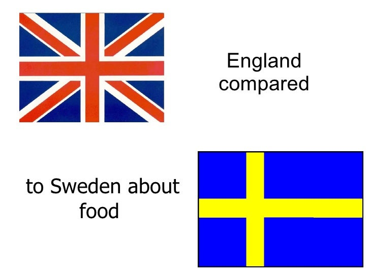 to Sweden about food England compared