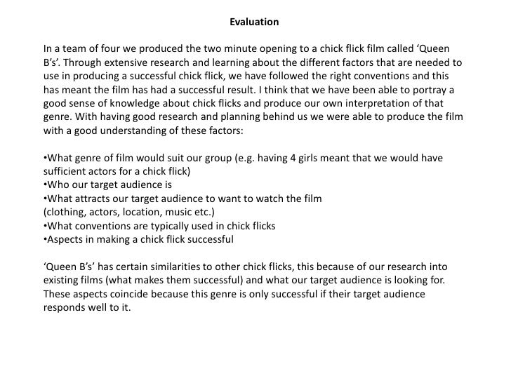 EvaluationIn a team of four we produced the two minute opening to a chick flick film called 'QueenB's'. Through extensive ...