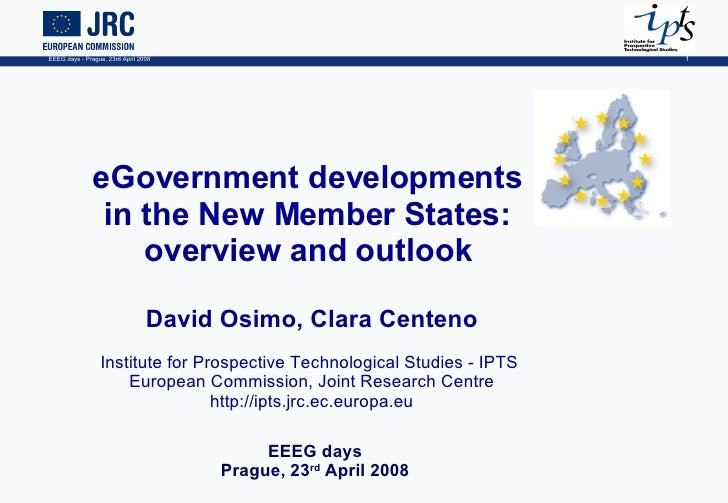 eGovernment developments  in the New Member States:  overview and outlook  David Osimo, Clara Centeno Institute for Prospe...