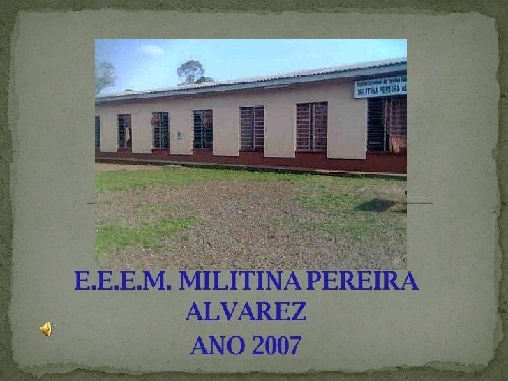 E.E.E.M. MILITINA PEREIRA ALVAREZ ANO 2007