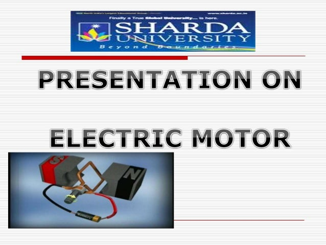 ELECTRIC MOTOR An electric motor is an electromechanical device that converts electrical energy to mechanical energy. Th...