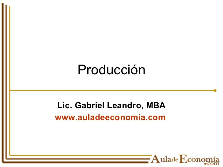 Producción Lic. Gabriel Leandro, MBA www.auladeeconomia.com