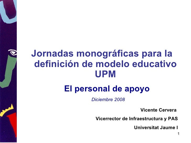 <ul><li>Jornadas monográficas para la definición de modelo educativo UPM </li></ul>Vicente Cervera  Vicerrector de Infraes...