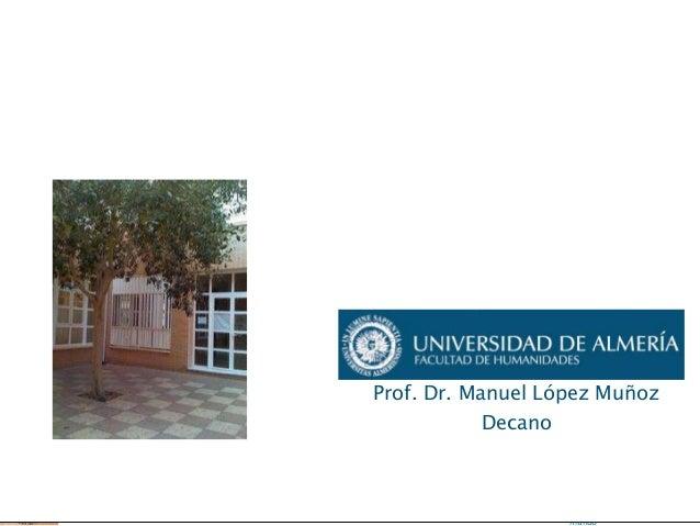 FACULTAD DE HUMANIDADES Investigamos sobre personas, pensamos sobre el mundo Portada Universidad de Almería Prof. Dr. Manu...