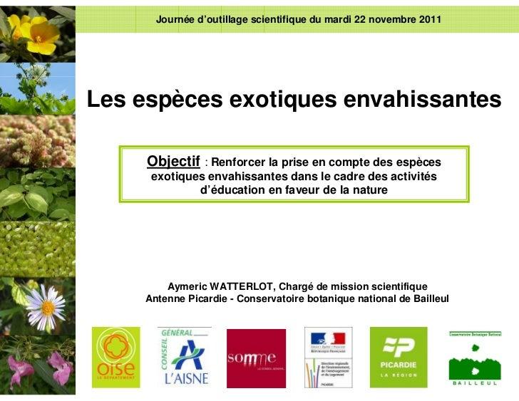 Journée d'outillage scientifique du mardi 22 novembre 2011Les espèces exotiques envahissantes     Objectif : Renforcer la ...