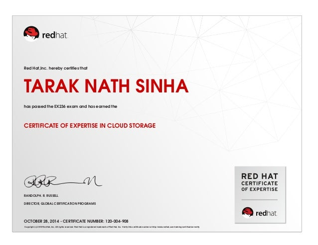 Red Hat,Inc. hereby certifies that  TARAK NATH SINHA  has passed the EX236 exam and has earned the  CERTIFICATE OF EXPERTI...
