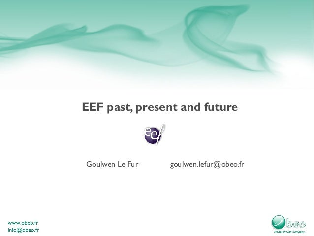 EEF past, present and future Goulwen Le Fur goulwen.lefur@obeo.fr