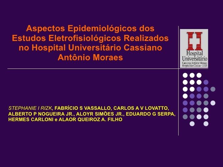 Aspectos Epidemiológicos dos Estudos Eletrofisiológicos Realizados no Hospital Universitário Cassiano Antônio Moraes STEPH...