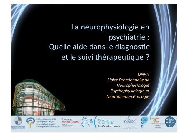 La  neurophysiologie  en   psychiatrie  :     Quelle  aide  dans  le  diagnos5c   et  le  suivi...