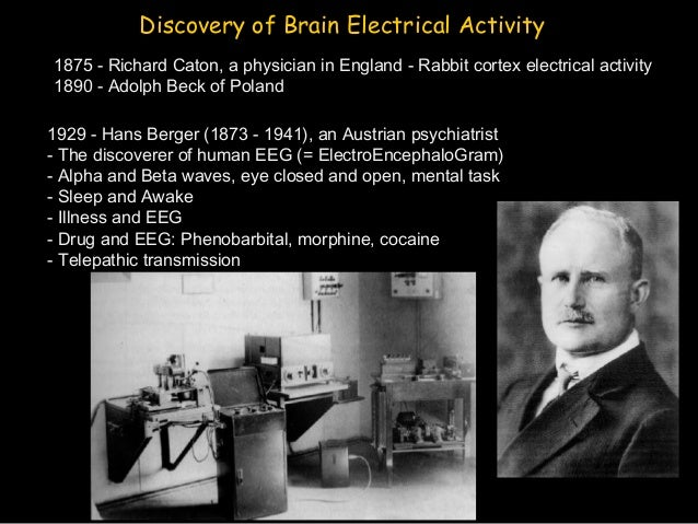 hans berger creator of the electroencenograph Same program, different channel 2015/02/13 television: neuropathology levels of brain activity are measured by an electroencenograph.
