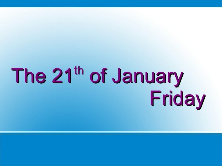 The 21 th  of January  Friday