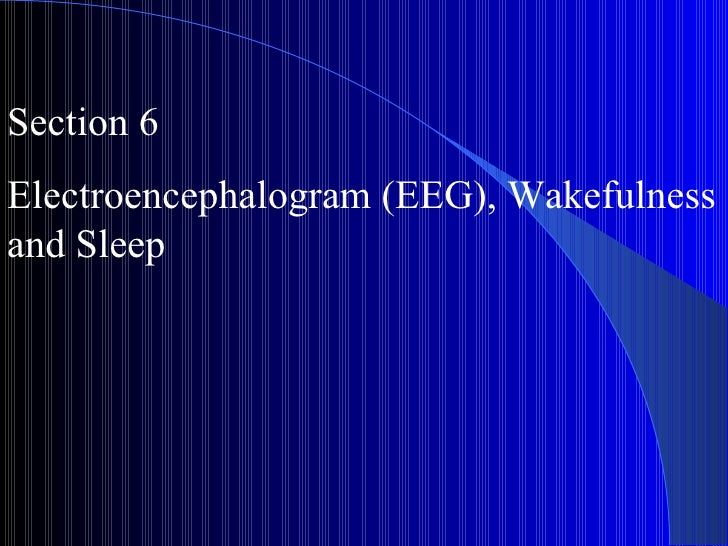 Section 6 Electroencephalogram (EEG), Wakefulness and Sleep