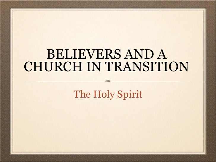 BELIEVERS AND ACHURCH IN TRANSITION      The Holy Spirit