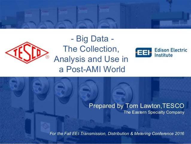 Slide 110/02/2012 Slide 1 - Big Data - The Collection, Analysis and Use in a Post-AMI World Prepared by Tom Lawton,TESCO T...