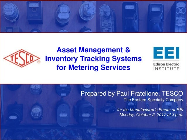Asset Management & Inventory Tracking Systems for Metering Services Prepared by Paul Fratellone, TESCO The Eastern Special...