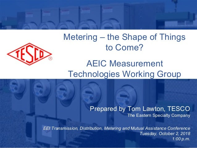 Slide 110/02/2012 Slide 1 Metering – the Shape of Things to Come? AEIC Measurement Technologies Working Group Prepared by ...