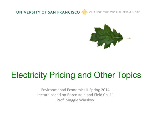 Electricity Pricing and Other Topics Environmental Economics II Spring 2014 Lecture based on Borenstein and Field Ch. 11 P...