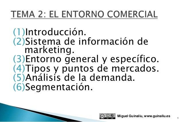 (1)Introducción.(2)Sistema de información de   marketing.(3)Entorno general y específico.(4)Tipos y puntos de mercados.(5)...