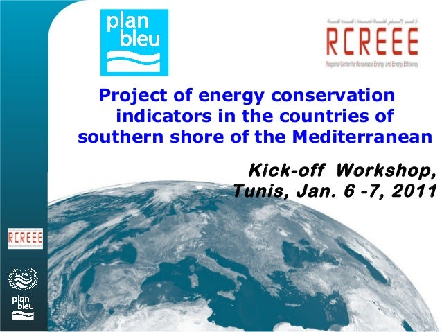 Project of energy conservation    indicators in the countries ofsouthern shore of the Mediterranean                Kick-of...