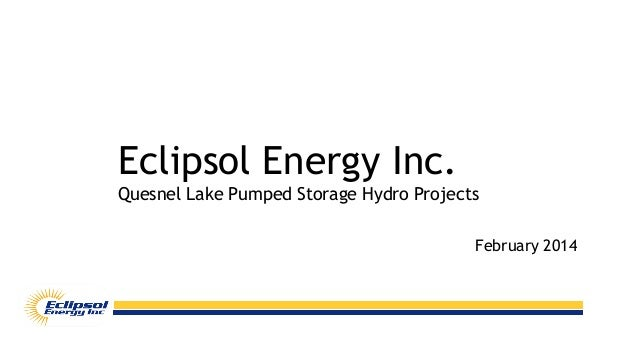 Eclipsol Energy Inc. Quesnel Lake Pumped Storage Hydro Projects February 2014