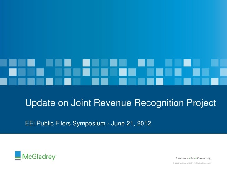 Update on Joint Revenue Recognition ProjectEEi Public Filers Symposium - June 21, 2012                                    ...