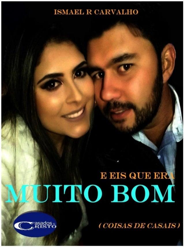 Ismael Roselei de Carvalho Ministério Casados em Cristo 2 ISMAEL ROSELEI DE CARVALHO E EIS QUE ERA MUITO BOM Coisas de cas...